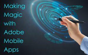 Making Magic in Adobe Mobile Apps