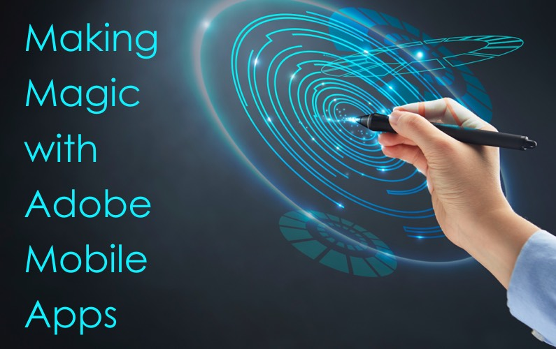 Making Magic with Adobe Mobile Apps
